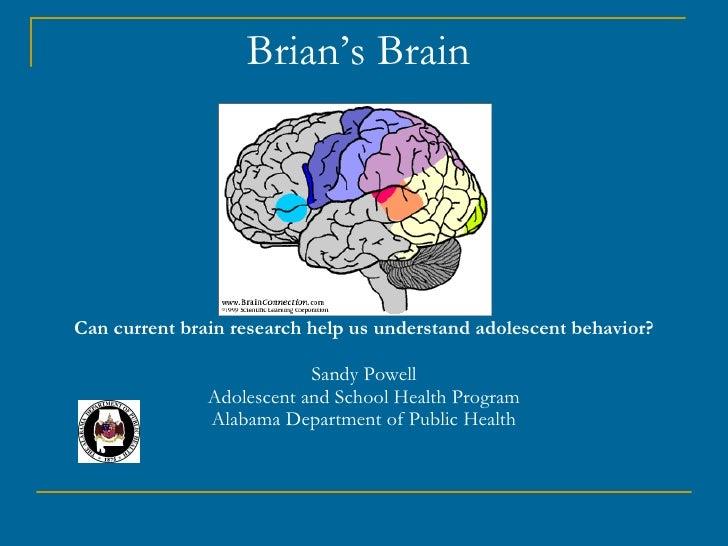 Brian's Brain  Can current brain research help us understand adolescent behavior? Sandy Powell Adolescent and School Healt...