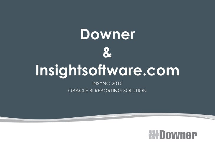 Downer & Insightsoftware.com INSYNC 2010 ORACLE BI REPORTING SOLUTION