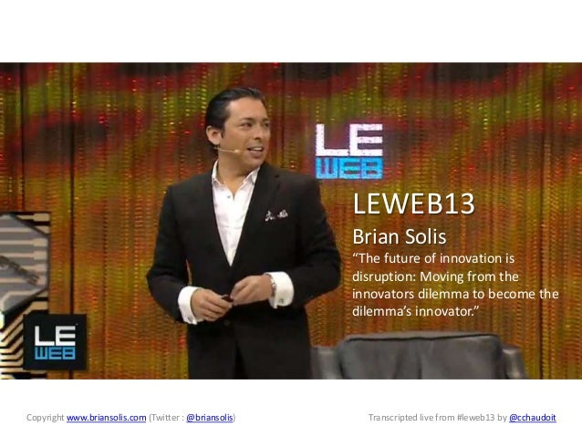 """LEWEB13 Brian Solis """"The future of innovation is disruption: Moving from the innovators dilemma to become the dilemma's in..."""
