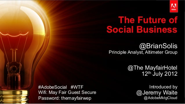 © 2013 Adobe Systems Incorporated. All Rights Reserved. Adobe Confidential. The Future of Social Business @BrianSolis Prin...
