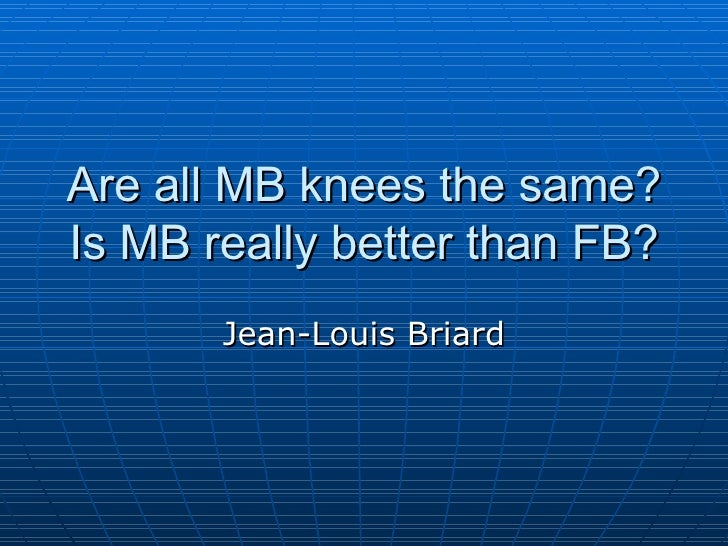 Are all MB knees the same? Is MB really better than FB? Jean-Louis Briard