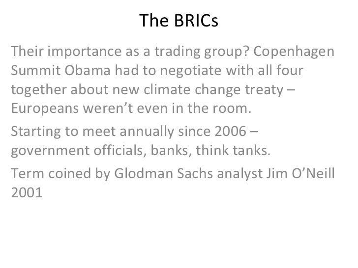 The BRICs Their importance as a trading group? Copenhagen Summit Obama had to negotiate with all four together about new c...