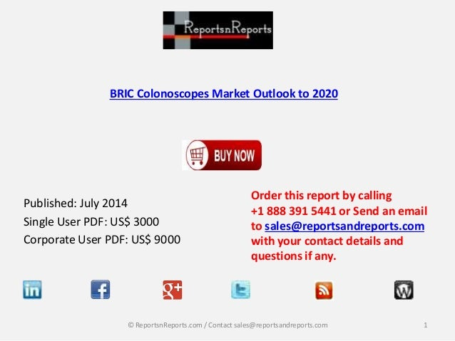 BRIC Colonoscopes Market Outlook to 2020 Published: July 2014 Single User PDF: US$ 3000 Corporate User PDF: US$ 9000 Order...