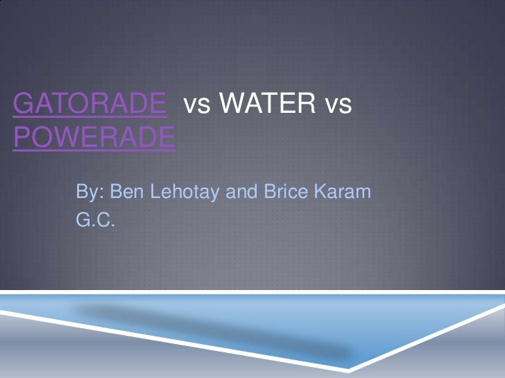 compare contrasts water gatorade and powerade Sports drinks, gatorade, powerade, vitamin water, or water illinois office (708) 393-8266 florida office  products such as powerade, gatorade, and vitaminwater .