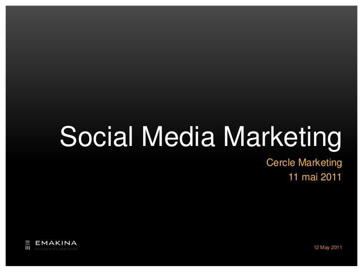 Social Media Marketing<br />Cercle Marketing<br />11 mai 2011<br />