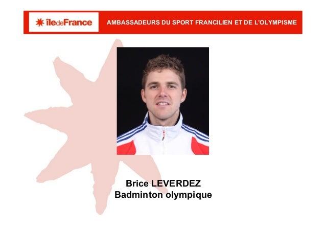 AMBASSADEURS DU SPORT FRANCILIEN ET DE L'OLYMPISME   Brice LEVERDEZ Badminton olympique