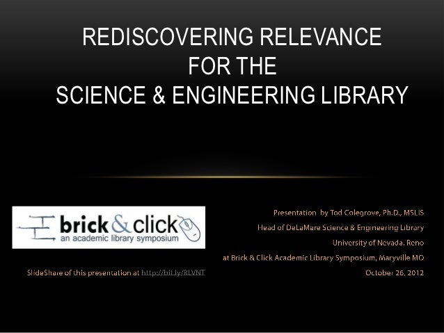 Rediscovering Relevance for the Science & Engineering Library - presentation at Brick & Click Academic Library Symposium 2012