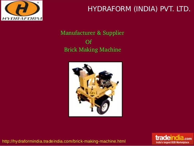 HYDRAFORM (INDIA) PVT. LTD. http://hydraformindia.tradeindia.com/brick-making-machine.html Manufacturer&Supplier Of Bri...