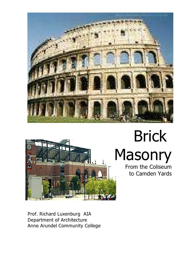 Prof. Richard Luxenburg  AIA Department of Architecture Anne Arundel Community College Brick  Masonry From the Coliseum to...