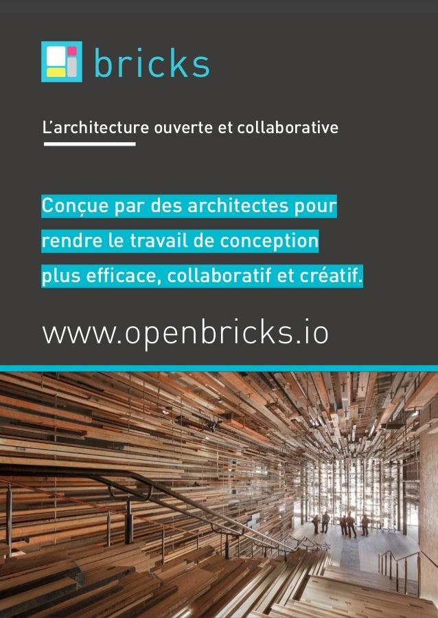 L'architecture ouverte et collaborativebricks bricks www.openbricks.io Conçue par des architectes pour rendre le travail d...