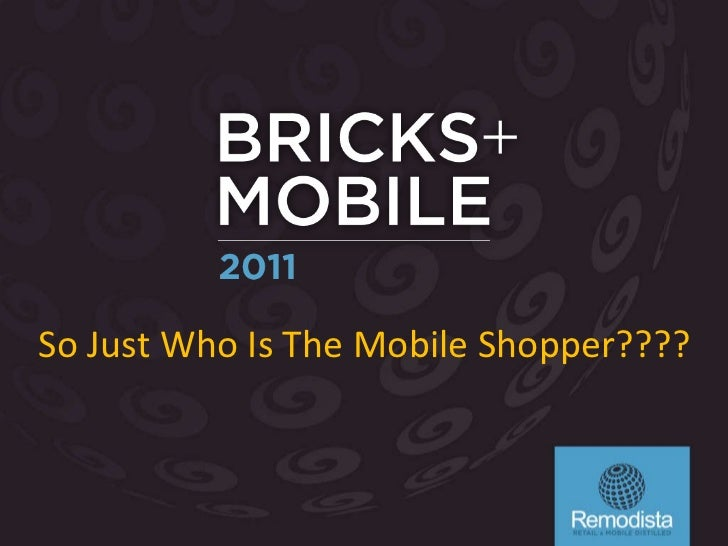 Bricks + Mobile 2011 - So Just Who Is The Mobile Shopper