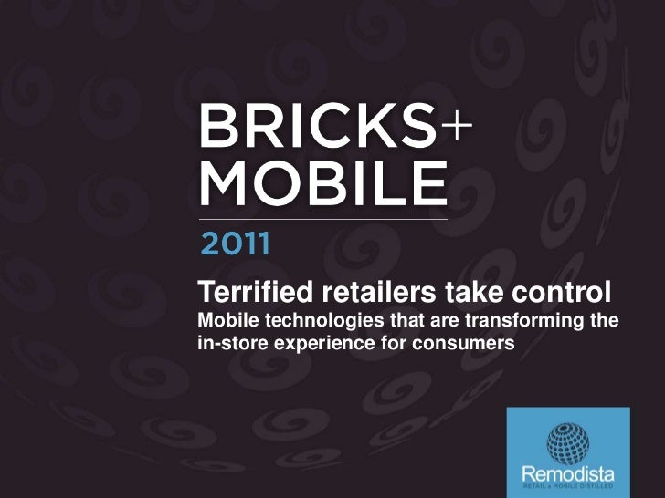 Bricks + Mobile 2011 - Terrified Retailers Take Control