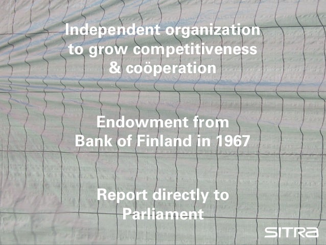 Independent organization to grow competitiveness      & coöperation   Endowment from Bank of Finland in 1967   Report dire...