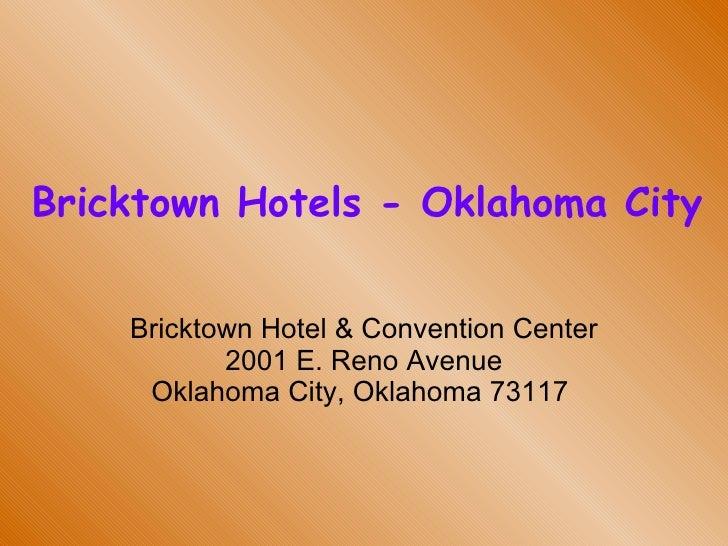 Bricktown Hotels - Oklahoma City Bricktown Hotel & Convention Center 2001 E. Reno Avenue Oklahoma City, Oklahoma 73117