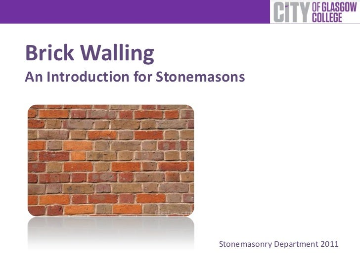 Brick WallingAn Introduction for Stonemasons                           Stonemasonry Department 2011