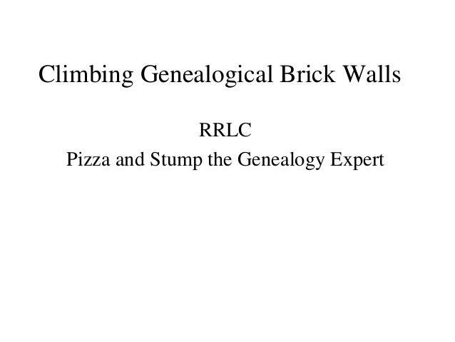 Climbing Genealogical Brick Walls RRLC Pizza and Stump the Genealogy Expert