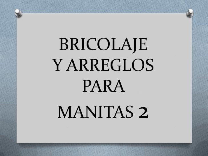 BRICOLAJEY ARREGLOSPARAMANITAS 2<br />