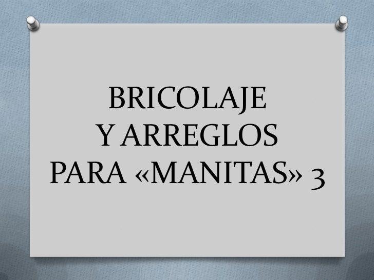 BRICOLAJE Y ARREGLOSPARA «MANITAS» 3<br />
