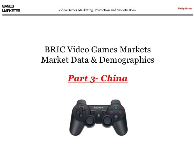 GAMES MARKETER  Video Games Marketing, Promotion and Monetisation  BRIC Video Games Markets Market Data & Demographics  Pa...