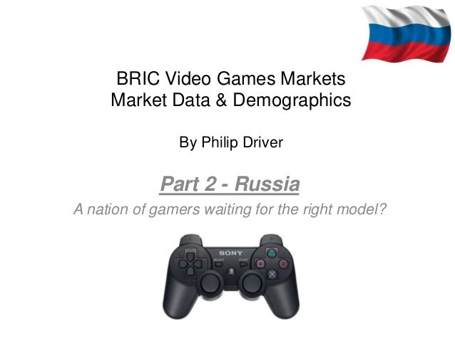 BRIC Video Games Markets     Market Data & Demographics                By Philip Driver            Part 2 - RussiaA nation...