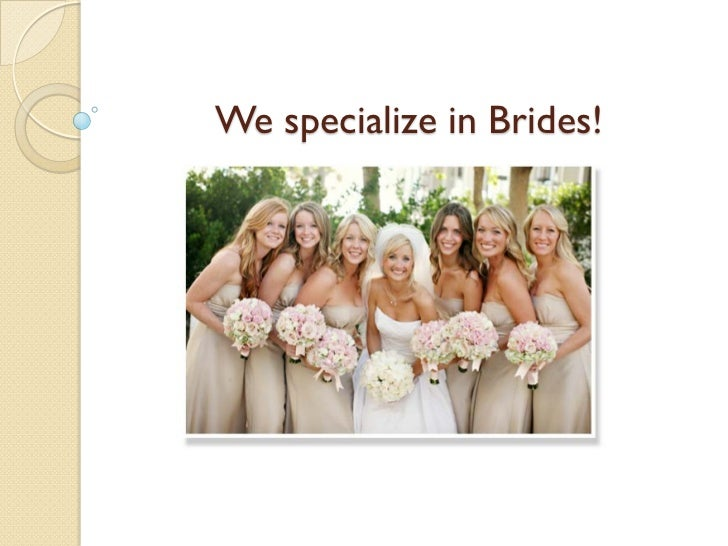 We specialize in Brides!