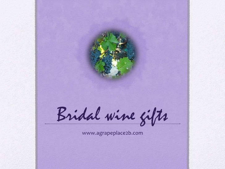 Bridal wine gifts<br />www.agrapeplace2b.com<br />