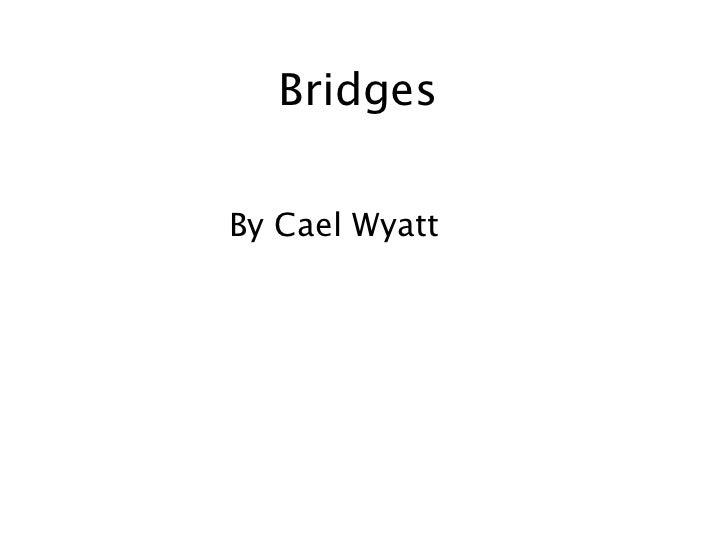 BridgesBy Cael Wyatt