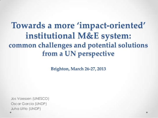 Towards a more 'impact-oriented' institutional M&E system: common challenges and potential solutions from a UN perspective...