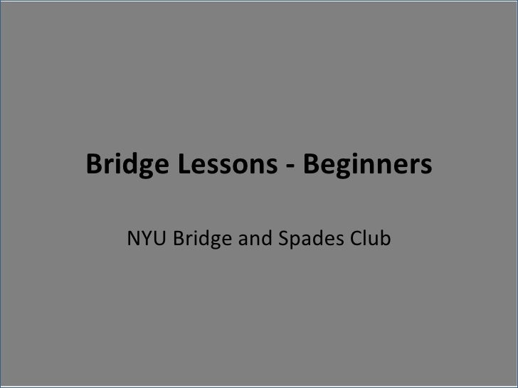 Bridge Lessons - Beginners NYU Bridge and Spades Club