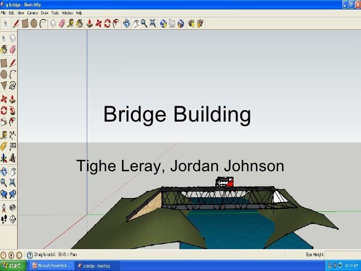 Bridge Building  Tighe Leray, Jordan Johnson