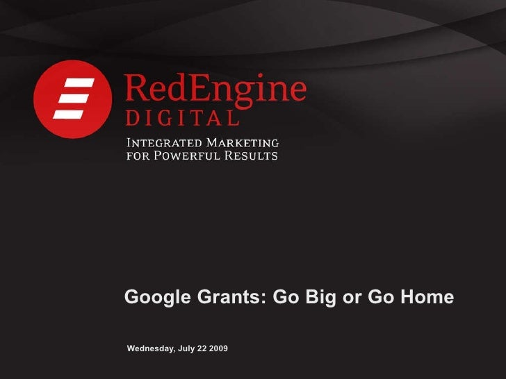Google Grants: Go Big or Go Home Wednesday, July 22 2009