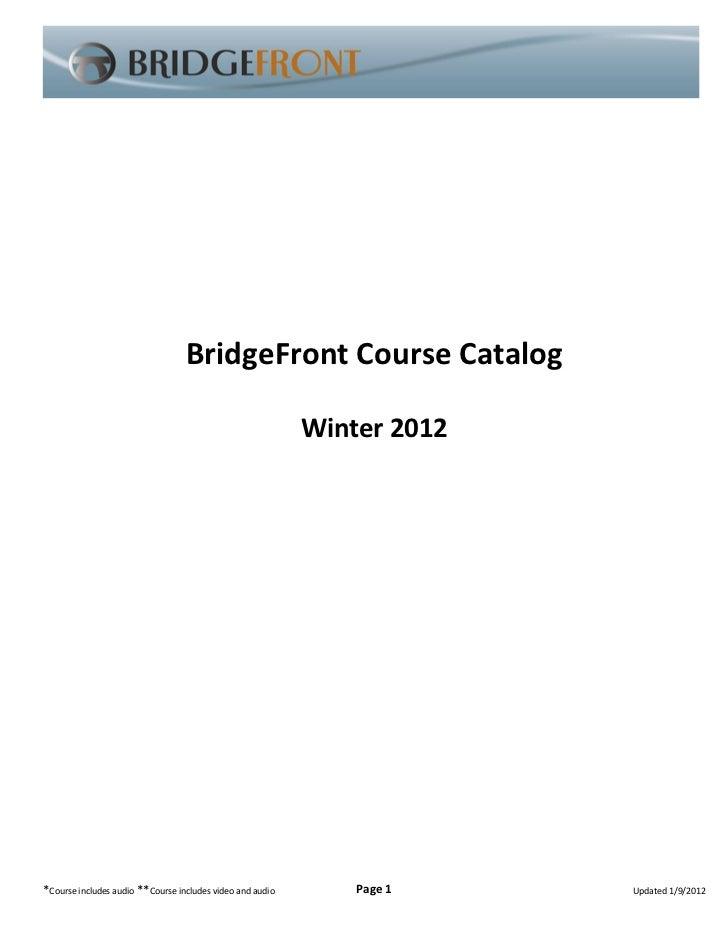 BridgeFront Course Catalog                                                           Winter 2012*Course includes audio **C...