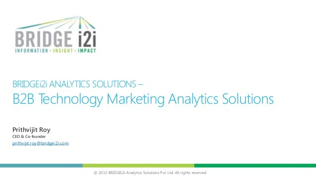 @ 2013 BRIDGEi2i Analytics Solutions Pvt. Ltd. All rights reserved BRIDGEi2i ANALYTICS SOLUTIONS – B2B Technology Marketin...