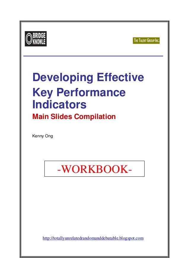 http://totallyunrelatedrandomanddebatable .blogspot.com/ Developing Effective Key Performance Indicators Main Slides Compi...