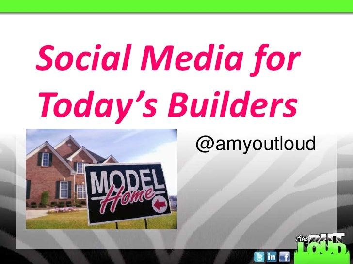 Social Media for Today's Builders<br />@amyoutloud<br />