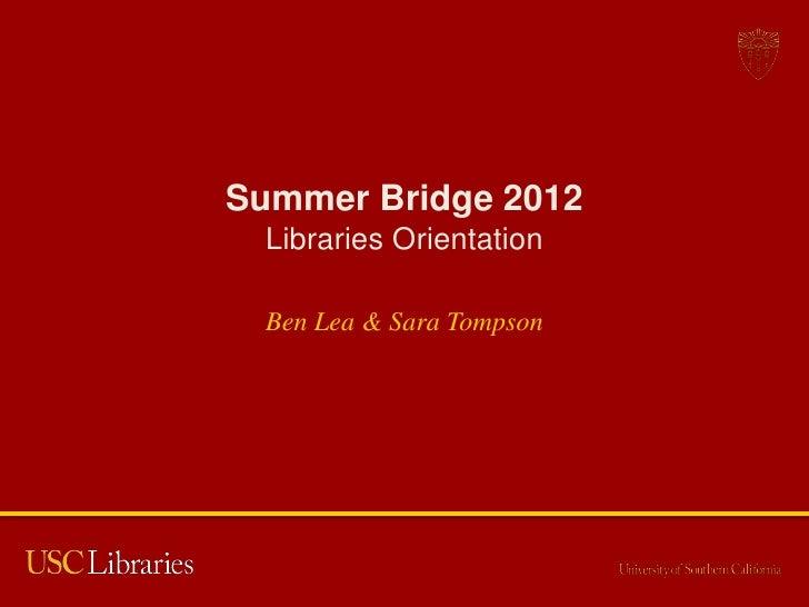 Summer Bridge 2012  Libraries Orientation  Ben Lea & Sara Tompson