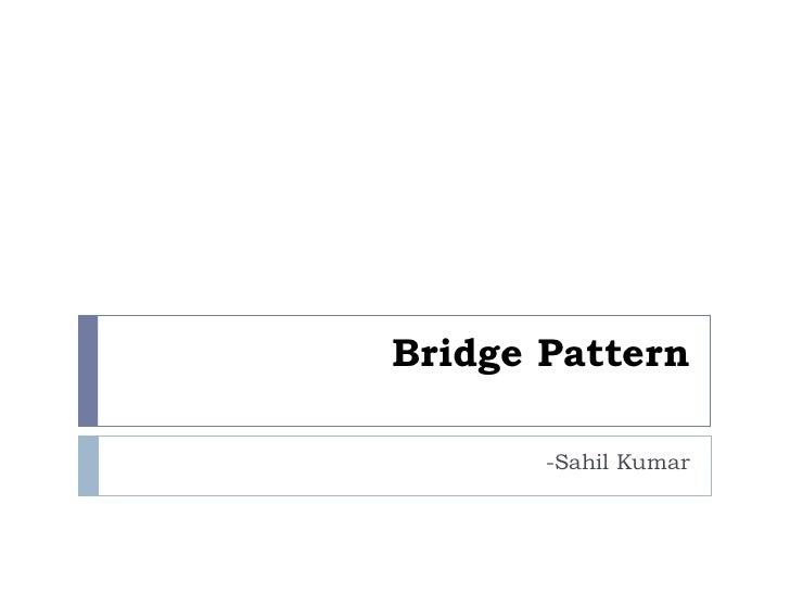 Bridge Pattern -Sahil Kumar