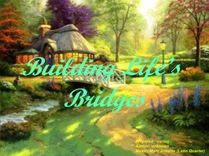 Building Life's Bridges (download to view the full affect with music)