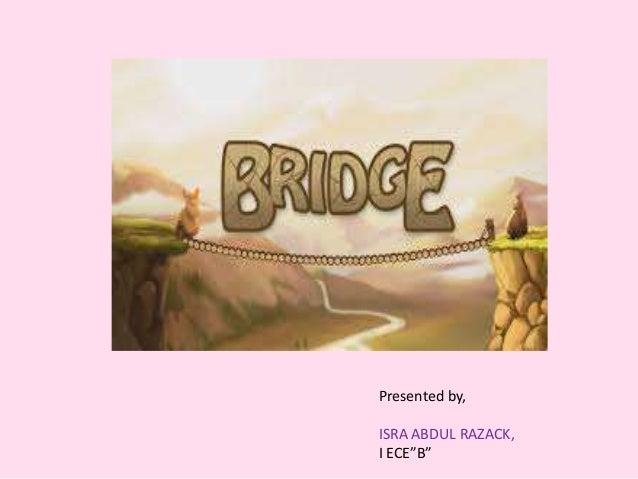 "BRIDGES Presented by, ISRA ABDUL RAZACK, I ECE""B"""