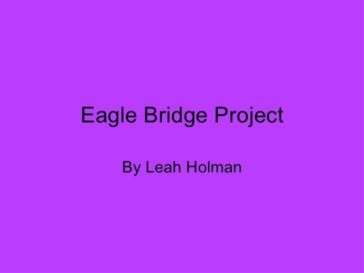 Eagle Bridge Project By Leah Holman