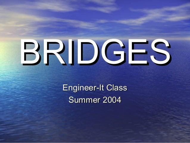 BRIDGESBRIDGES Engineer-It ClassEngineer-It Class Summer 2004Summer 2004