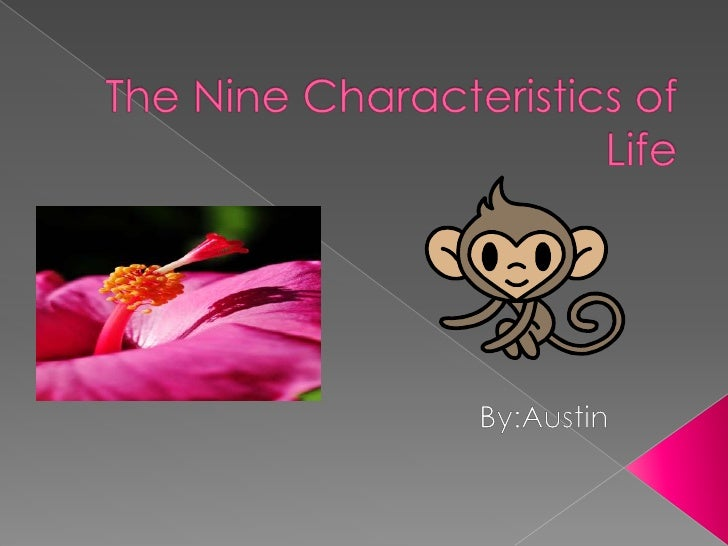 The Nine Characteristics of Life<br />By:Austin<br />
