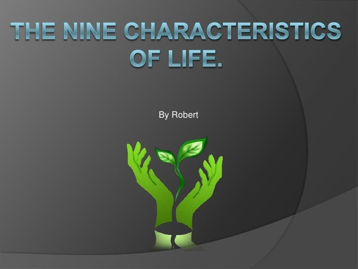 nine properties of life The text highlights the nine properties of life briefly describe each of the nine properties and discuss how things like a virus, prion, and viroid can reproduce, but are not considered to be alive.