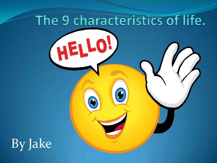 The 9 characteristics of life.<br />By Jake<br />