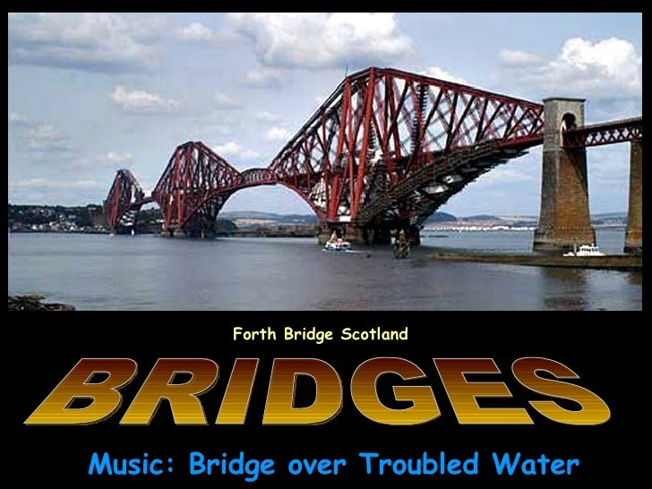 Music: Bridge over Troubled Water Forth Bridge Scotland BRIDGES