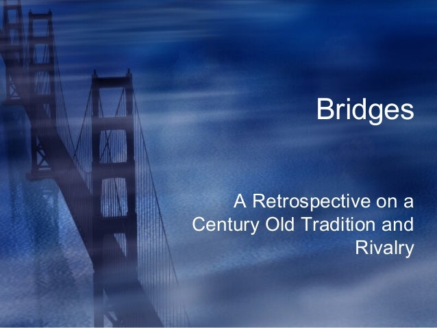 Bridges    A Retrospective on aCentury Old Tradition and                   Rivalry