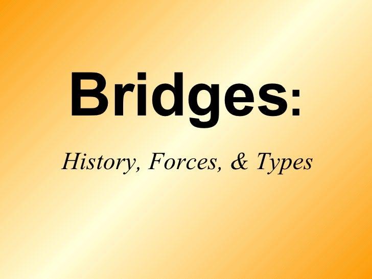 Bridges : History, Forces, & Types