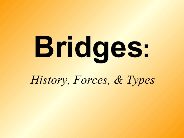 Bridges: history, forces, and types