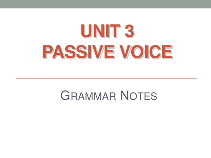 Unit3PassiveVoice<br />Grammar Notes<br />