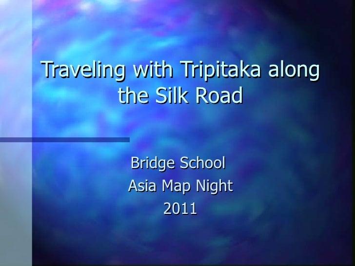 Traveling with Tripitaka along the Silk Road Bridge School  Asia Map Night 2011